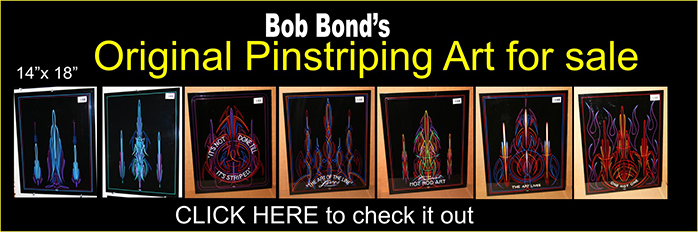 click here to check out Bob's pinstriping Art 4 Sale